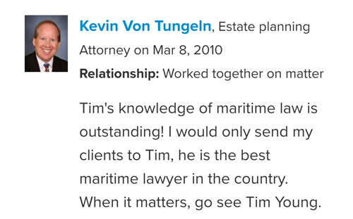 Kevin Von Tungein Peer Endorsement of Maritime Attorney Tim Young
